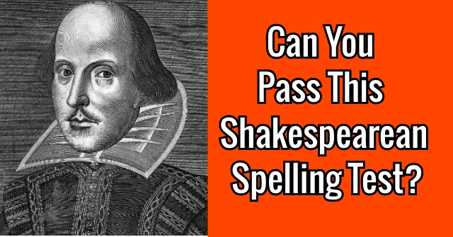 Can You Pass This Shakespearean Spelling Test?