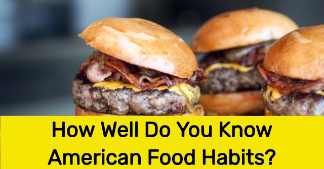 How Well Do You Know American Food Habits?