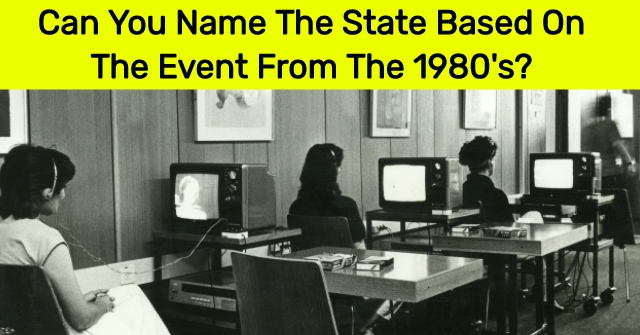 Can You Name The State Based On The Event From The 1980's?