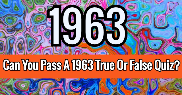 Can You Pass A 1963 True Or False Quiz?