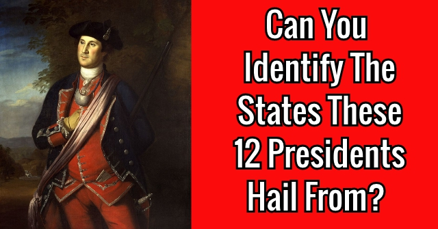 Can You Identify The States These 12 Presidents Hail From?