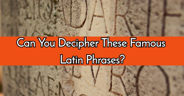 Can You Decipher These Famous Latin Phrases?