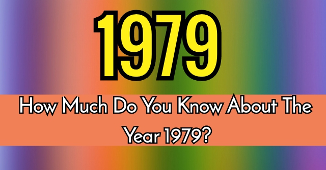 How Much Do You Know About The Year 1979?