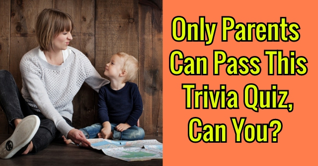 Only Parents Can Pass This Trivia Quiz, Can You?