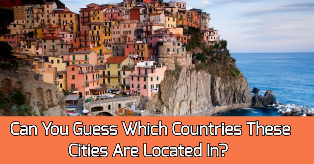 Can Guess Which Countries These Cities Are Located In?