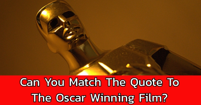 Can You Match The Quote To The Oscar Winning Film?