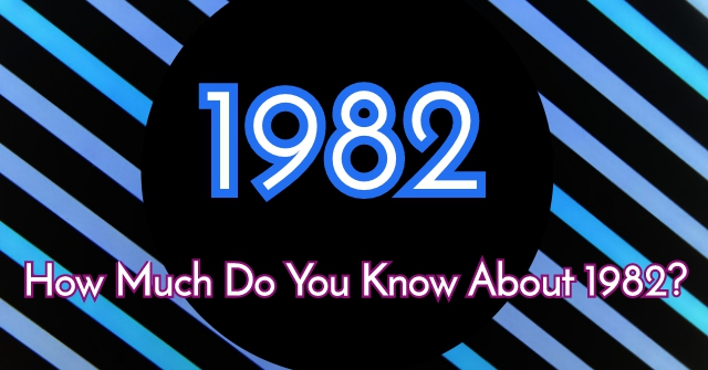 How Much Do You Know About 1982?