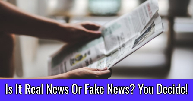 Is It Real News Or Fake News? You Decide!