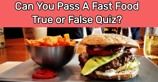 Can You Pass A Fast Food True or False Quiz?