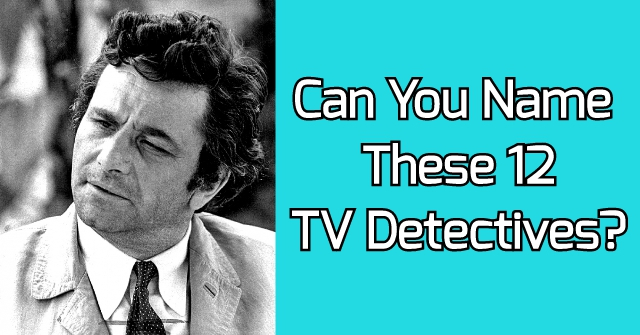 Can You Name These 12 TV Detectives?