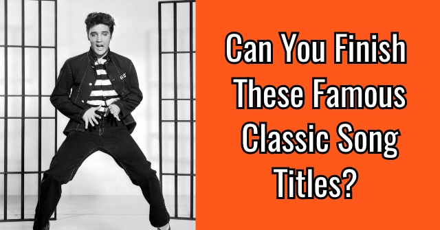 Can You Finish These Famous Classic Song Titles?