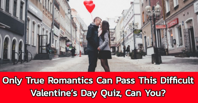 Only True Romantics Can Pass This Difficult Valentine's Day Quiz, Can You?