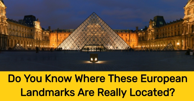 Do You Know Where These European Landmarks Are Really Located?