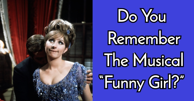 "Do You Remember The Musical ""Funny Girl?"""
