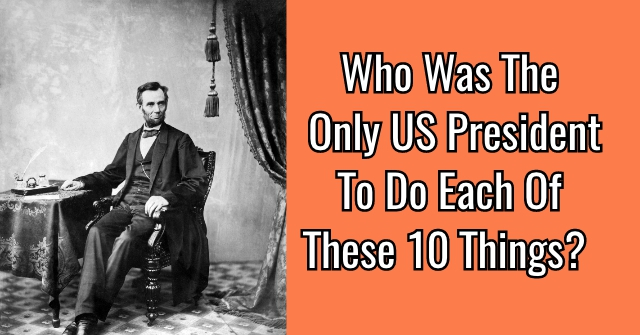 Who Was The Only US President To Do Each Of These Things?
