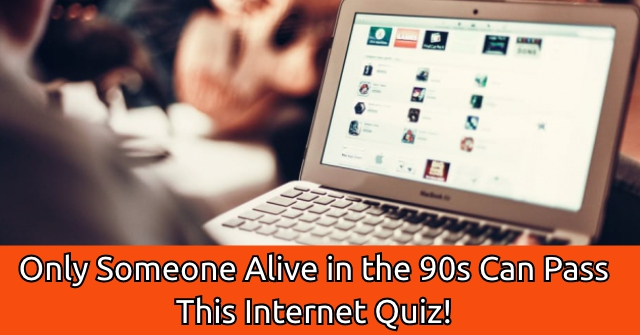 Only Someone Alive In The 90s Can Pass This Internet Quiz!