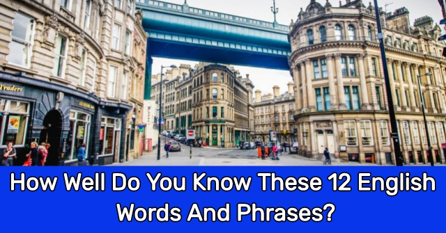 How Well Do You Know These 12 English Words And Phrases?