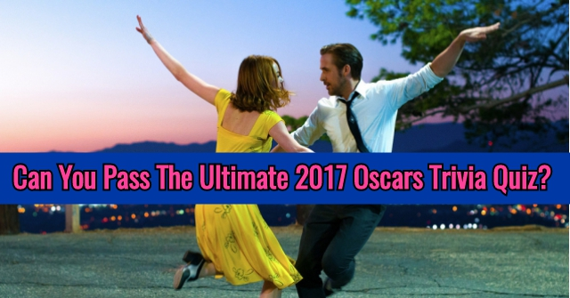 Can You Pass The Ultimate 2017 Oscars Trivia Quiz?