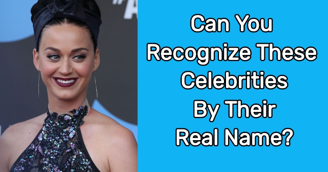 Can You Recognize These Celebrities By Their Real Name?