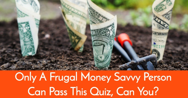 Only A Frugal Money Savvy Person Can Pass This Quiz, Can You?