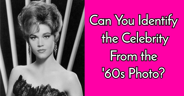 Can You Identify the Celebrity from the '60s Photo?