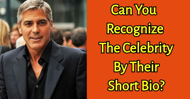 Can You Recognize The Celebrity By Their Short Bio?