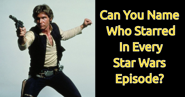 Can You Name Who Starred In Every Star Wars Episode?