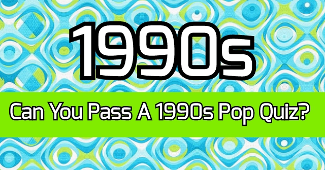 Can You Pass A 1990s Pop Quiz?