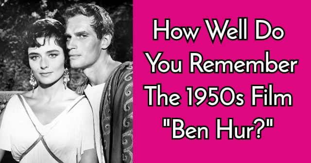 "How Well Do You Remember The 1950s Film ""Ben Hur?"""