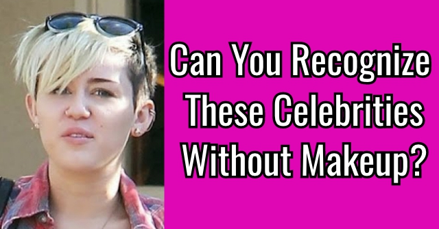 Can You Recognize These Celebrities Without Makeup?