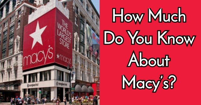 How Much Do You Know About Macy's?
