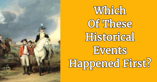 Which Of These Historical Events Happened First?