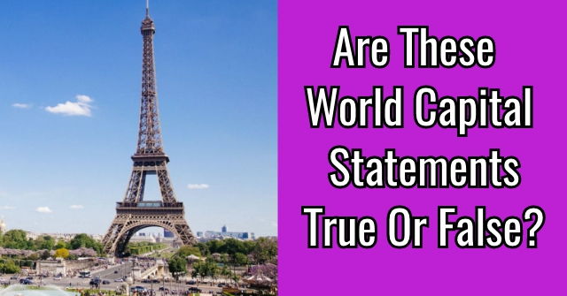 Are These World Capital Statements True Or False?