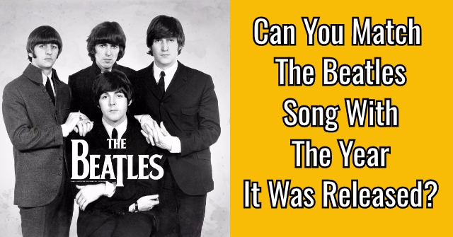Can You Match The Beatles Song With The Year It Was Released?