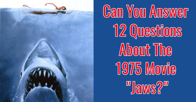 "Can You Answer 12 Questions About The 1975 Movie ""Jaws?"""