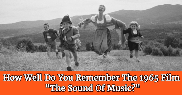 "How Well Do You Remember The 1965 Film ""The Sound Of Music?"""