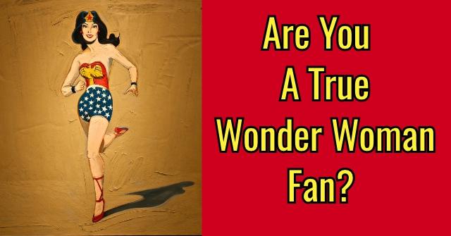 Are You A True Wonder Woman Fan?