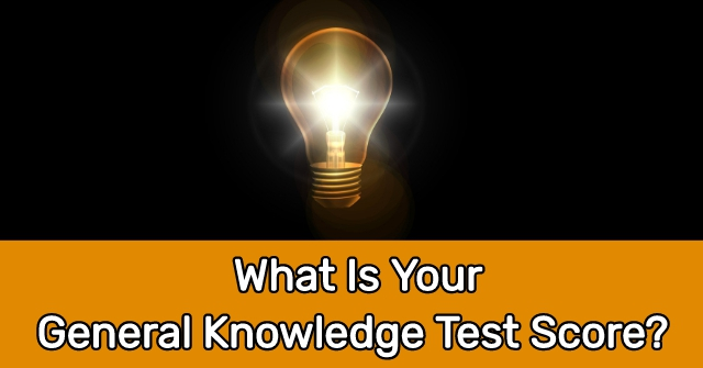 What Is Your General Knowledge Test Score?
