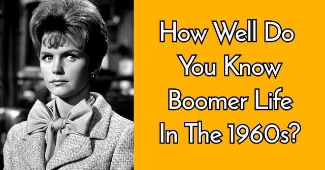 How Well Do You Know Boomer Life In The 1960s?
