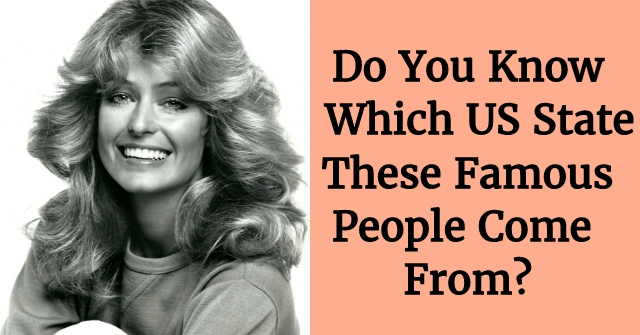 Do You Know From Which US State These Famous People Come From?