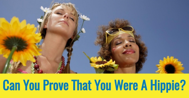 Can You Prove That You Were A Hippie?