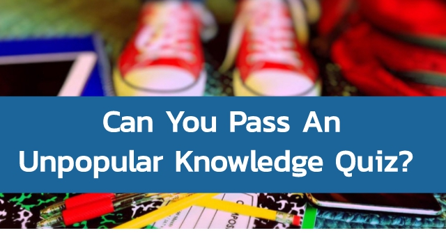 Can You Pass An Unpopular Knowledge Quiz?