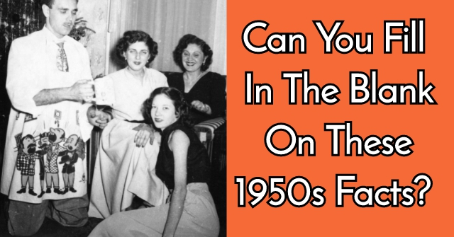 Can You Fill In The Blank On These 1950s Facts?