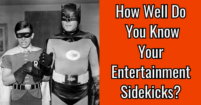 How Well Do You Know Your Entertainment Sidekicks?
