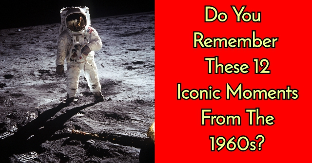 Do You Remember These 12 Iconic Moments From The 1960s?