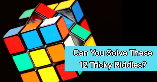Can You Solve These 12 Tricky Riddles?