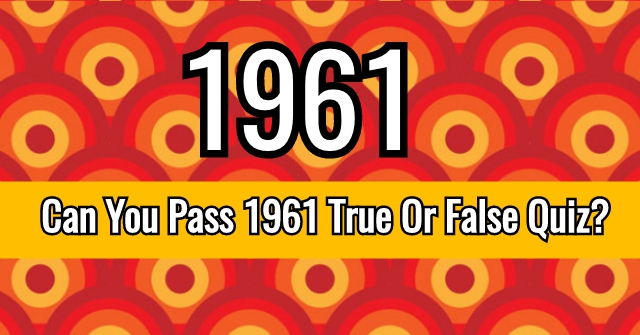 Can You Pass 1961 True Or False Quiz?