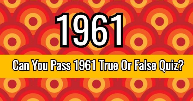 Can You Pass 1961 True Or False Quiz?