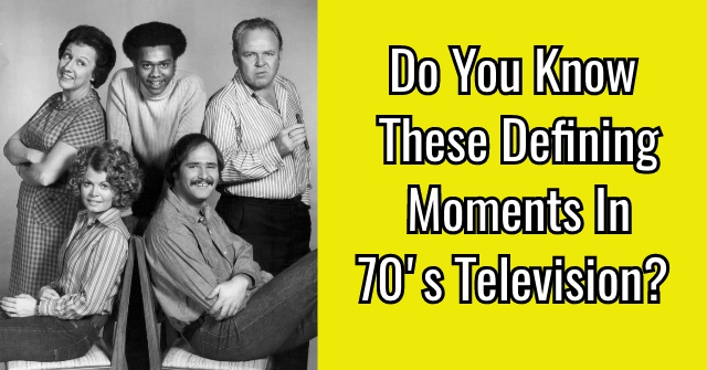 Do You Know These Defining Moments In 70's Television?