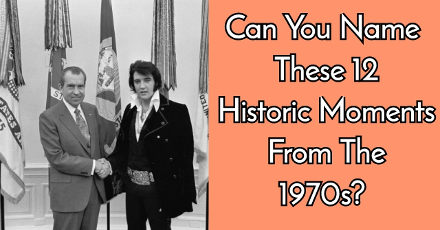 Can You Name These 12 Historic Moments From The 1970s?
